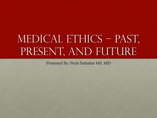 Medical ethics – Past, Present, and Future