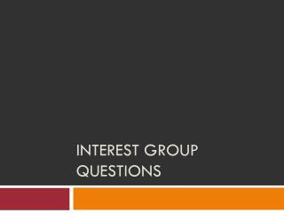 Interest group Questions
