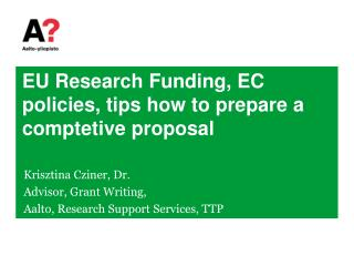 EU Research  Funding , EC  policies ,  tips how  to  prepare  a  comptetive proposal
