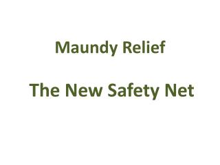 Maundy Relief  T he  N ew  S afety  N et