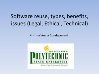 Software reuse, types, benefits, issues (Legal, Ethical, Technical)