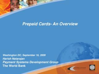 Washington DC, September 16,  2009 Harish Natarajan Payment Systems Development Group The World Bank