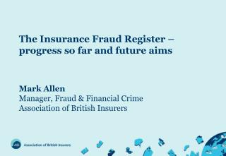 The Insurance Fraud Register – progress so far and future aims Mark Allen Manager, Fraud & Financial Crime Association