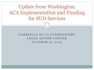 Update from Washington:   ACA  Implementation and Funding for SUD Services