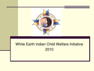 White Earth Indian Child Welfare Initiative 2010