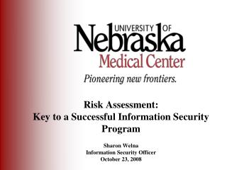 Risk Assessment:   Key to a Successful Information Security Program Sharon Welna Information Security Officer October 2