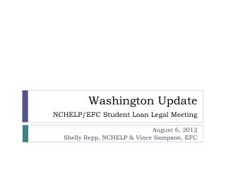 Washington Update NCHELP/EFC Student Loan Legal Meeting