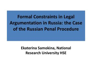 Formal Constraints in Legal Argumentation in Russia: the Case of the Russian Penal Procedure