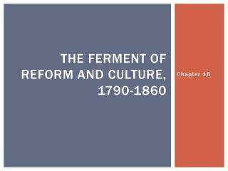 The Ferment of Reform and Culture, 1790-1860