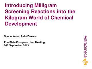 Introducing Milligram Screening Reactions into the Kilogram World of Chemical Development