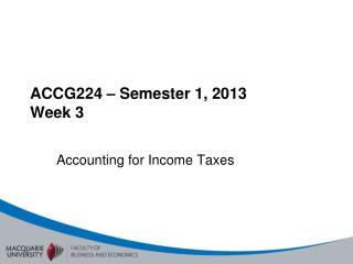 ACCG224 –  Semester  1 , 2013  Week 3