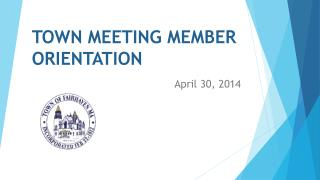 TOWN MEETING MEMBER ORIENTATION