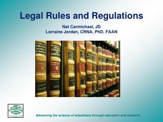 Legal Rules and Regulations  Nat Carmichael, JD Lorraine Jordan, CRNA, PhD, FAAN