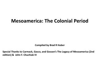 Mesoamerica: The Colonial Period Compiled by Brad R Huber