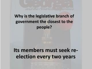 Why is the legislative branch of government the closest to the people?