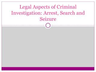 Legal Aspects of Criminal Investigation: Arrest, Search and Seizure