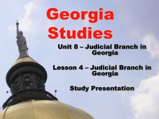 Unit 8 � Judicial Branch in Georgia Lesson 4 � Judicial Branch in Georgia Study Presentation