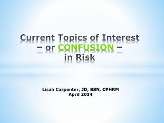 Current Topics of Interest – or  CONFUSION  –  in Risk