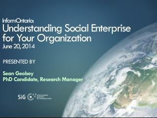 InformOntario : U nderstanding Social Enterprise for Your Organization June 20, 2014