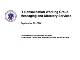 IT Consolidation Working Group Messaging and Directory Services  September 20, 2010