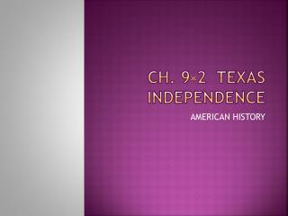CH. 9-2  TEXAS INDEPENDENCE