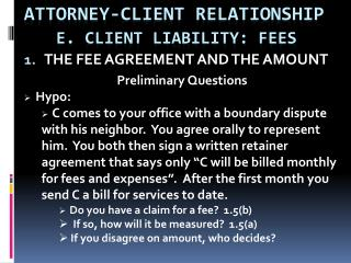 ATTORNEY-CLIENT RELATIONSHIP e. CLIENT LIABILITY: FEES