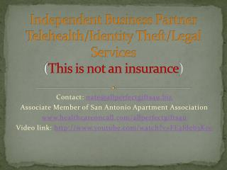 Independent Business Partner Telehealth/Identity Theft/Legal Services ( This is not an insurance )