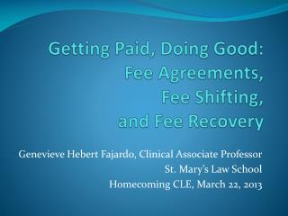 Getting Paid, Doing Good: Fee Agreements,  Fee Shifting,  and Fee Recovery