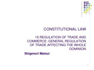 CONSTITUTIONAL LAW 15 REGULATION OF TRADE AND COMMERCE: GENERAL REGULATION OF TRADE AFFECTING THE WHOLE DOMINION