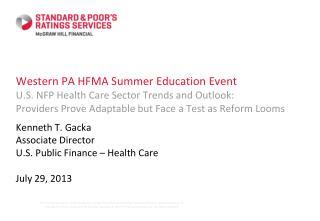 Kennet h T. Gacka Associate Director U.S. Public Finance – Health Care July 29, 2013