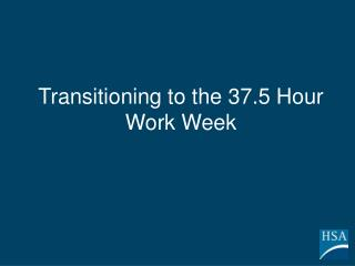 Transitioning to the 37.5 Hour Work Week