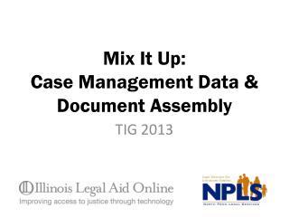 Mix It Up: Case Management Data & Document Assembly