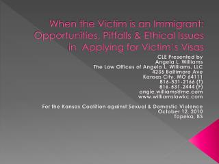 When the Victim is an Immigrant:  Opportunities, Pitfalls & Ethical Issues in  Applying for Victim�s Visas