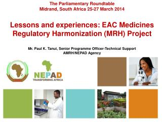 The Parliamentary Roundtable  Midrand, South Africa 25-27 March 2014 Lessons  and experiences: EAC  Medicines Regulator