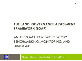 The land  governance assessment framework (LGAF) an approach for  participatory benchmarking, monitoring, and dialogue