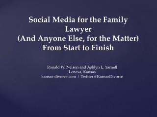 Social Media for the Family Lawyer  (And Anyone Else, for the Matter)  From Start to Finish