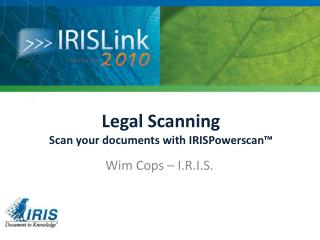 Legal Scanning Scan your documents with  IRISPowerscan �