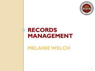 RECORDS MANAGEMENT MELANIE WELCH