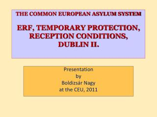 THE COMMON EUROPEAN ASYLUM SYSTEM ERF, TEMPORARY PROTECTION, RECEPTION CONDITIONS, DUBLIN II.
