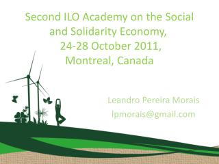 Second  ILO  Academy on  the Social  and Solidarity Economy ,   24-28  October  2011,  Montreal, Canada