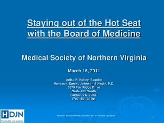 Staying out of the Hot Seat with the Board of Medicine Medical Society of Northern Virginia March 16, 2011 Anisa P. Kel