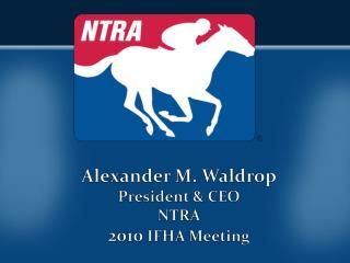 Alexander M. Waldrop President & CEO NTRA 2010  IFHA Meeting