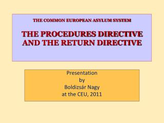 THE COMMON EUROPEAN ASYLUM SYSTEM THE PROCEDURES DIRECTIVE AND THE RETURN DIRECTIVE