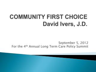 COMMUNITY FIRST CHOICE  David Ivers, J.D.