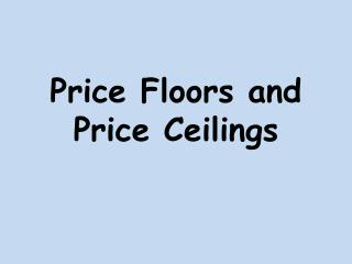 Price Floors and Price Ceilings