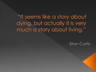 """It seems like a story about dying, but actually it is very much a story about living."""