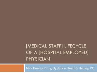 [Medical Staff] Lifecycle of a [hospital employed] physician