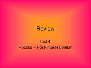 Test 4 Study Guide Rococo-Post Impressionism