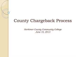 County Chargeback Process Herkimer County Community College June  10,  2013