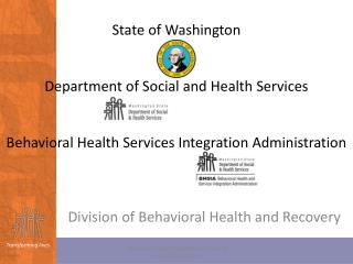 State of Washington Department of Social and Health Services Behavioral Health Services Integration Administration
